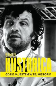 Gdzie ja jestem w tej historii? - Emir Kusturica