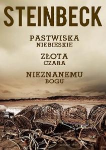 Pastwiska Niebieskie, Złota Czara, Nieznanemu bogu - John Steinbeck