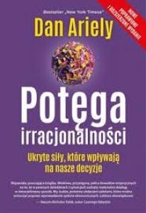 Potęga irracjonalności - Dan Ariely