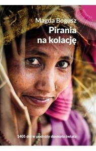 Pirania na kolację. 1405 dni w podróży dookoła świata - Magda Bogusz