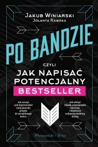 Po bandzie, czyli jak napisać potencjalny bestseller - Jolanta Rawska,  Jakub Winiarski