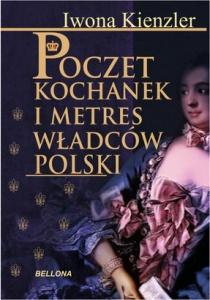 Poczet kochanek i metres władców Polski - Iwona Kienzler
