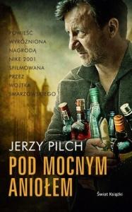 Pod Mocnym Aniołem - Jerzy Pilch