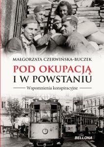 Pod okupacją i w powstaniu. Wspomnienia konspiracyjne - Małgorzata Czerwińska-Buczek