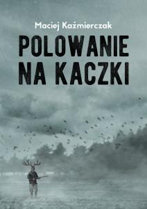 Polowanie na kaczki - Maciej Kaźmierczak