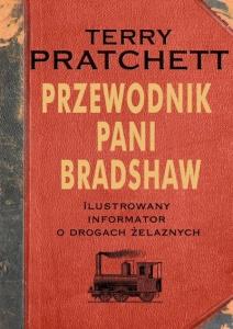 Przewodnik Pani Bradshaw. Ilustrowany informator o drogach żelaznych - Terry Pratchett