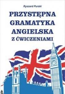 Przystępna gramatyka angielska z ćwiczeniami - Ryszard Purski