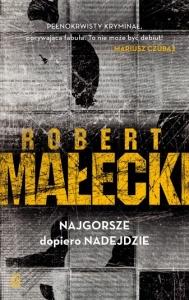 Najgorsze dopiero nadejdzie - Robert Małecki