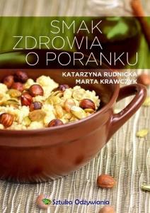 Smak zdrowia o poranku - Marta Krawczyk Katarzyna Rudnicka