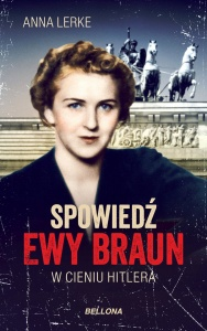 Spowiedź Ewy Braun. W cieniu Hitlera  - Anna Lerke