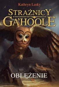 Strażnicy Ga'Hoole. Oblężenie - Kathryn Lasky
