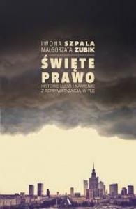 Święte prawo. Historie ludzi i kamienic z reprywatyzacją w tle - Iwona Szpala,  Małgorzata Zubik