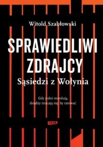 Sprawiedliwi zdrajcy. Sąsiedzi z Wołynia - Witold Szabłowski
