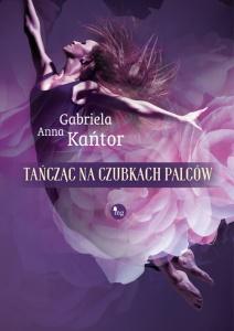 Tańcząc na czubkach palców - Gabriela Anna Kańtor
