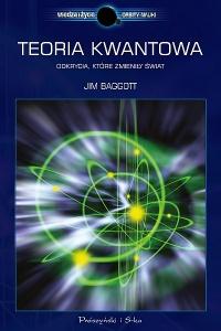 Teoria kwantowa. Odkrycia, które zmieniły świat - Jim Baggott
