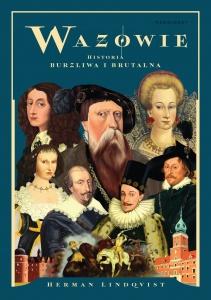 Wazowie. Historia burzliwa i brutalna - Herman Lindqvist