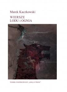Wiersze lodu i ognia - Marek Kaczkowski