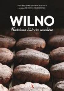 Wilno. Rodzinna historia smaków - Ewa Wolkanowska-Kołodziej