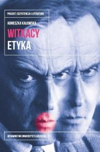 Witkacy. Etyka - Agnieszka Kałowska