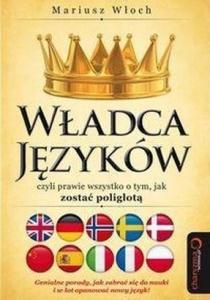 Władca Języków, czyli prawie wszystko o tym, jak zostać poliglotą - Mariusz Włoch