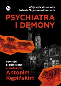 Psychiatra i demony. Powieść biograficzna o profesorze Antonim Kępińskim - Wojciech Wiercioch,  Jolanta Szymska-Wiercioch