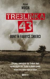 Treblinka 43. Bunt w fabryce śmierci - Michał Wójcik
