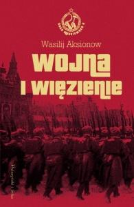 Wojna i więzienie. Saga moskiewska. Tom 2 - Wasilij Aksionow