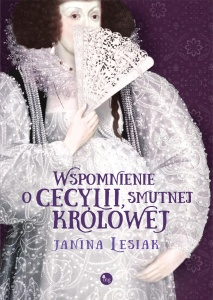 Wspomnienie o Cecylii, smutnej królowej - Janina Lesiak