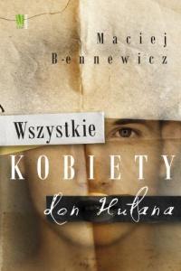 Wszystkie kobiety don Hułana - Maciej Bennewicz