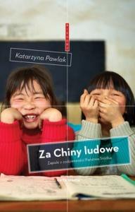 Za Chiny ludowe. Zapiski z codzienności Państwa Środka - Katarzyna Pawlak