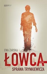 Łowca. Sprawa Trynkiewicza - Ewa Żarska