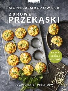Zdrowe przekąski - Monika Mrozowska