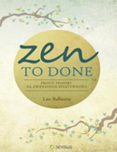 Zen To Done. Proste sposoby na zwiększenie efektywności - Leo Babauta