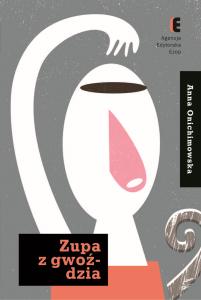 Zupa z gwoździa - Anna Onichimowska