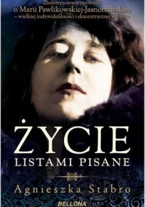 Życie listami pisane. Zbeletryzowana opowieść o Marii Pawlikowskiej-Jasnorzewskiej - Agnieszka Bryndza-Stabro
