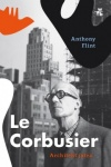 Le Corbusier. Architekt jutra -  Anthony Flint