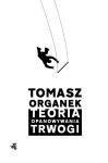 Teoria opanowywania trwogi - Tomasz Organek
