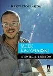 Jacek Kaczmarski. W świecie tekstów - Krzysztof Gajda