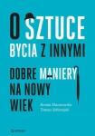 O sztuce bycia z innymi. Dobre maniery na nowy wiek - Renata Mazurowska,  Tomasz Sobierajski