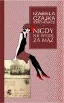Nigdy nie wyjdę za mąż - Izabela Czajka-Stachowicz