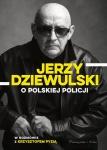 Jerzy Dziewulski o polskiej policji - Krzysztof Pyzia,   Jerzy Dziewulski
