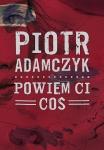 Powiem ci coś - Piotr Adamczyk