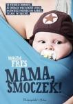 Mama, smoczek! - Fres Magda