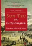 Sun Tzu pod Gettysburgiem. Ponadczasowe mądrości sztuki wojennej - Bevin Alexander