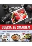Ujęcia ze smakiem. Kulisy fotografii kulinarnej i stylizacji dań - Helene Dujardin